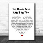 Too Much Love Will Kill You White Heart Song Lyric Quote Music Print