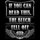If You Can Read This The Bitch Fell Off  T Shirt Biker Funny Tee Route 66 S-6XL
