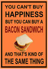 """You Can't Buy Happiness But You Can Buy Bacon Sandwich"" cafe shop SIGN PLAQUE"