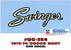 QG-354 1973-74 DODGE DART - SWINGER - FENDER/TRUNK LID STICKER DECAL - ONE DECAL $15.0 USD