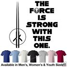 The Force Is Strong With This One T-Shirt Avail in 7 Colors in 3 Styles