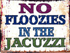 NO FLOOZIES IN THE JACUZZI METAL SIGN  RETRO VINTAGE STYLE hot tub,garden,pool,