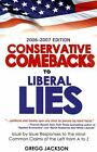 Conservative Comebacks to Liberal Lies : Issue by Issue Responses to the Most...