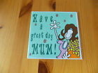 have a great day mum card( suitable for Mothers Day or Birthday)
