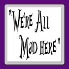 """""""WE'RE ALL MAD HERE"""" STENCIL Cheshire Cat Quote/Alice in WonderIand-In 2 Sizes!"""