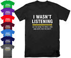 Mens I WASN'T LISTENING T Shirt Top Funny Rude Sarcastic Joke Novelty  S - 5XL