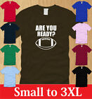 ARE YOU READY FOR FOOTBALL MENS T-SHIRT S M L XL 2XL 3XL sports nfl fantasy fan