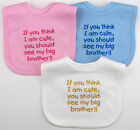 Think I Am Cute See My Big Brother / Brothers Baby Babies Bib Clothes Funny Gift