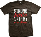 Strong Beats Skinny Everytime Fitness Workout Weight Lifting WOD Mens T-shirt