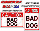 "CAUTION BAD DOG - 8""x12"" or 12""x8"" Aluminum Sign Made in the USA - UV Protected"