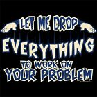 LET ME DROP EVERYTHING T-SHIRT (UNISEX FIT)  FUNNY NOVELTY