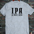 IPA LOT WHEN I DRINK FUNNY BEER DRINKING PARTY Mens Gray T-Shirt