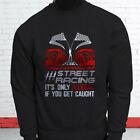 street racing illegal - STREET RACING ONLY ILLEGAL IF CAUGHT SPEED CARS Mens Black Sweatshirt