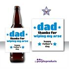THANKS FOR WIPING.. RUDE BANTER FUNNY FATHER'S FATHERS DAY GIFTS BEER WINE LABEL