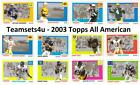 2003 Topps All American Football (w/SP's) ** Pick Your Team ** See Checklist $2.02 USD on eBay