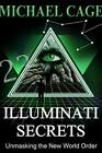 ILLUMINATI SECRETS: Unmasking the New World Order by Cage, Michael New,,