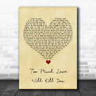 Too Much Love Will Kill You Vintage Heart Song Lyric Quote Music Print