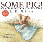 Some Pig!: A Charlotte's Web Picture Book White, E. B Good Book 0 Hardcover