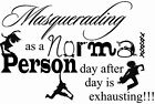 Masquerading As A Normal Person Humorous Funny Quote Wall Art Sticker Decal NEW