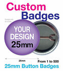 YOUR CUSTOM DESIGN PERSONALISED 25mm BADGES -TEXT, IMAGES, HENS, STAGS, PARTY