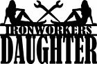 """Ironworkers Daughter""  5 year Vinyl Decal Many Colors & Sizes, FREE SHIPPING!"