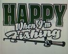 HAPPY WHEN I'M FISHING T-SHIRT CAMPING COUNTRY AMERICAN REDNECK INDIAN HUNTING