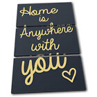 Home is anywhere with you  Typography CANVAS WALL ART Picture Print VA
