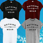 NOTHING TO WEAR SLOGAN TOP T-SHIRT NEW WOMENS GIRLS UNISEX CELEB JESS INSPIRED.