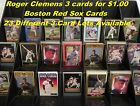 ROGER CLEMENS Boston Red Sox _ 3 Cards for $1.00 _ Purchase 15 Mail FREE USA