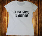 Outlandish Routes Women White Tee Shirt - Just Get it Done - Attitude, Gym
