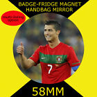 CRISTIANO RONALDO -58 mm BADGE-FRIDGE MAGNET OR HANDBAG MIRROR #4