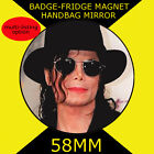 MICHAEL JACKSON- 58 mm BADGE-FRIDGE MAGNET OR HANDBAG MIRROR #2s