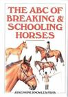 The ABC of Breaking and Schooling Horses by Josephine Knowles (1993, Hardcover)