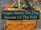 Primitive Forget About The Dog Beware Of The Kids handcrafted country sign
