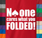 Gambling NO ONE CARE WHAT YOU FOLDED T-Shirt Casino Playing Cards Texas Hold Tee