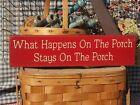 Primitive What Happens On The Porch Stays On The Porch handmade country sign