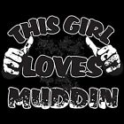 THIS GIRL LOVES MUDDIN PARTY SHIRT MUD RUNNING REDNECK DIRTY TRUCK