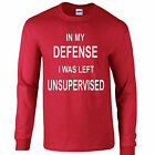 In My Defense I Was Left Unsupervised Funny Sarcastic LONG-SLEEVE TEE T-SHIRT