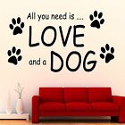 All you need is love and a Dog Wall Art Quote Sticker Pet Vet Animal Transfer