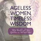 Ageless Women, Timeless Wisdom : Witty, Wicked and Wise Reflections on Well-Liv…