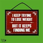"""""""TRYING TO LOSE WEIGHT/KEEPS FINDING ME"""" WOOD POSTER PLAQUE/VINTAGE SHABBY SIGN"""