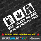GAS GRASS OR ASS NOBODY RIDES FOR FREE Sticker Car ill Vinyl Funny Decals $2.99 USD on eBay