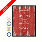 A Bad Day Of Fishing Always Beats A Good Day Of Work Shabby Chic White Print