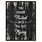 You haven't failed until you quit trying Motivational Quote Saying Canvas Print