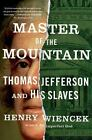 Master of the Mountain : Thomas Jefferson and His Slaves by Henry Wiencek (2013,