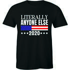 Literally Anyone Else 2020 Funny Anti-Trump T-Shirt Political Cool Gift Mens Tee image