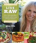 Live Raw: Raw Food Recipes for Good Health and Timeless Beauty by Mimi Kirk
