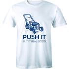 Lawn mower Garden Grass Push It Real Good Funny Humor Quote Men's T-shirt