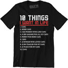 10 Things I Want In Life Cars More Cars Shirt - Funny Car Men's T-shirt Gift Tee image
