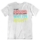Not Arguing Just Explaining Why I'm Right Adult Shirt Unisex tshirt Short Sleeve